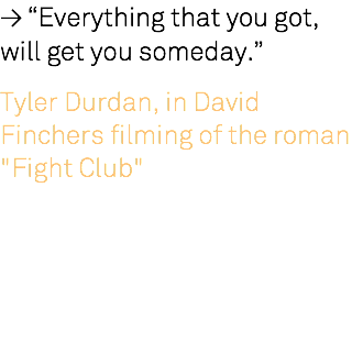 "≥ ""Everything that you got, will get you someday."" Tyler Durdan, in David Finchers filming of the roman ""Fight Club"""