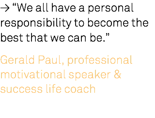 "≥ ""We all have a personal responsibility to become the best that we can be."" Gerald Paul, professional motivational speaker & success life coach"